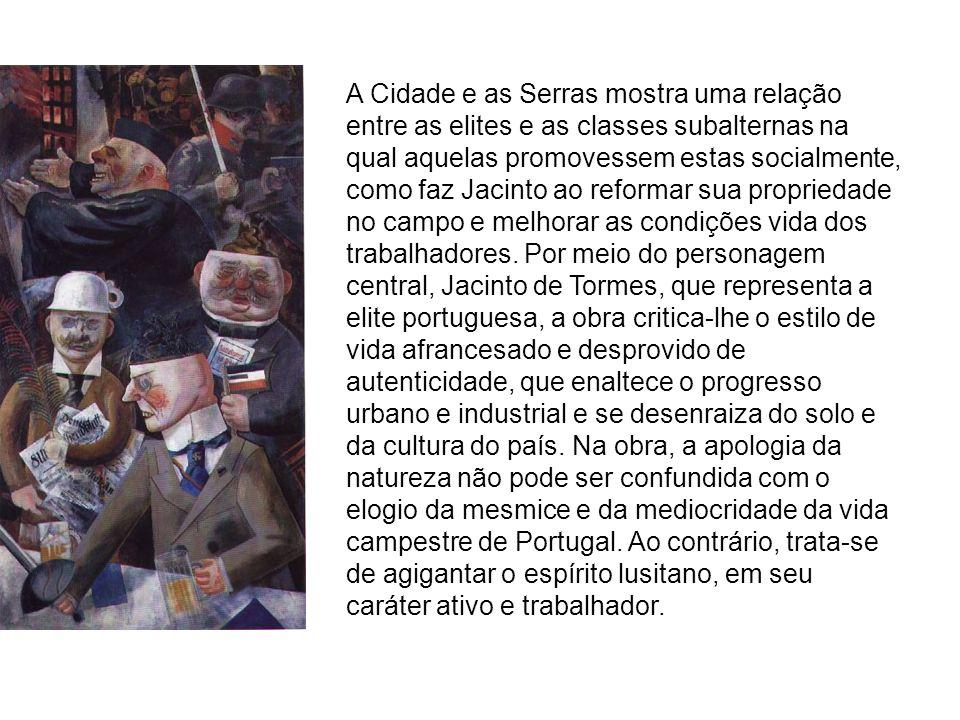 A Cidade e as Serras mostra uma relação entre as elites e as classes subalternas na qual aquelas promovessem estas socialmente, como faz Jacinto ao reformar sua propriedade no campo e melhorar as condições vida dos trabalhadores.
