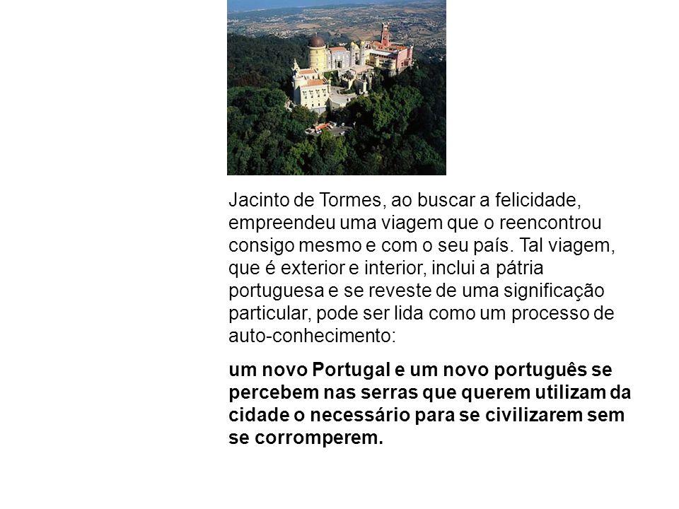 Jacinto de Tormes, ao buscar a felicidade, empreendeu uma viagem que o reencontrou consigo mesmo e com o seu país. Tal viagem, que é exterior e interior, inclui a pátria portuguesa e se reveste de uma significação particular, pode ser lida como um processo de auto-conhecimento: