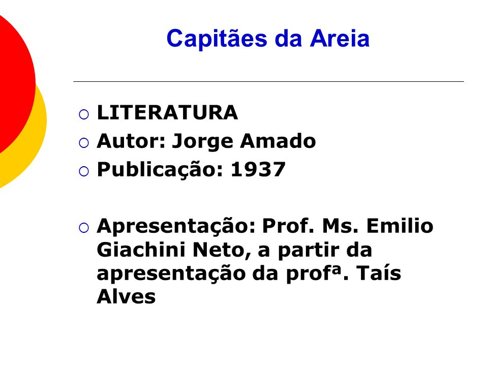 Capitães da Areia LITERATURA Autor: Jorge Amado Publicação: 1937