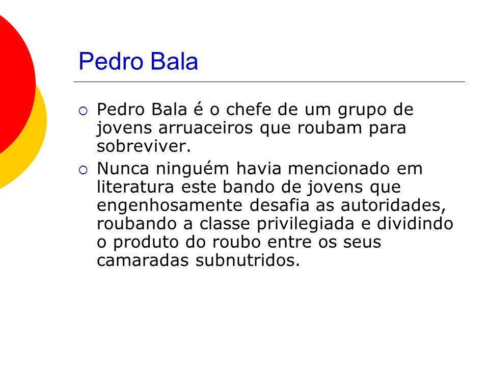 Pedro Bala Pedro Bala é o chefe de um grupo de jovens arruaceiros que roubam para sobreviver.