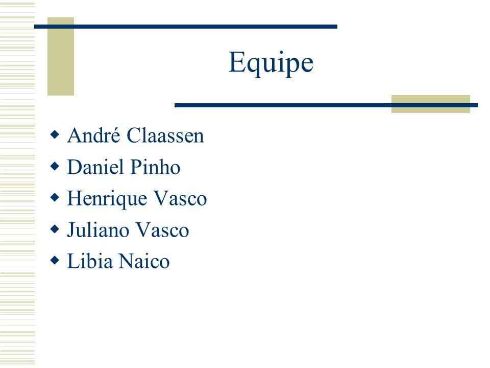 Equipe André Claassen Daniel Pinho Henrique Vasco Juliano Vasco