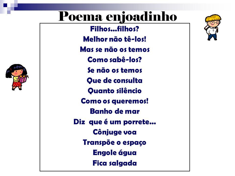 Poema enjoadinho Filhos...filhos Melhor não tê-los!