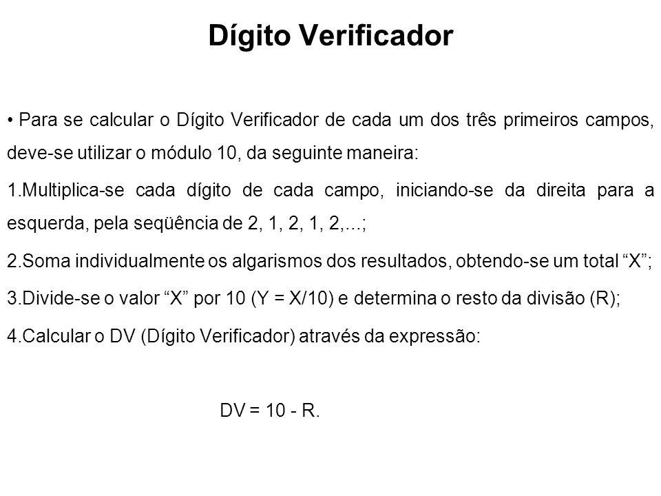 Dígito Verificador Para se calcular o Dígito Verificador de cada um dos três primeiros campos, deve-se utilizar o módulo 10, da seguinte maneira: