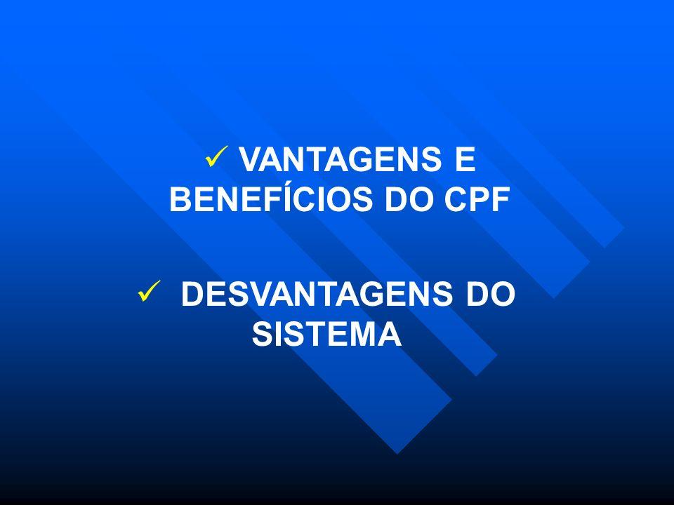 VANTAGENS E BENEFÍCIOS DO CPF DESVANTAGENS DO SISTEMA