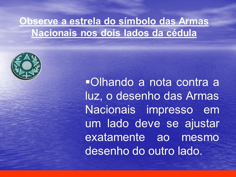 Observe a estrela do símbolo das Armas Nacionais nos dois lados da cédula