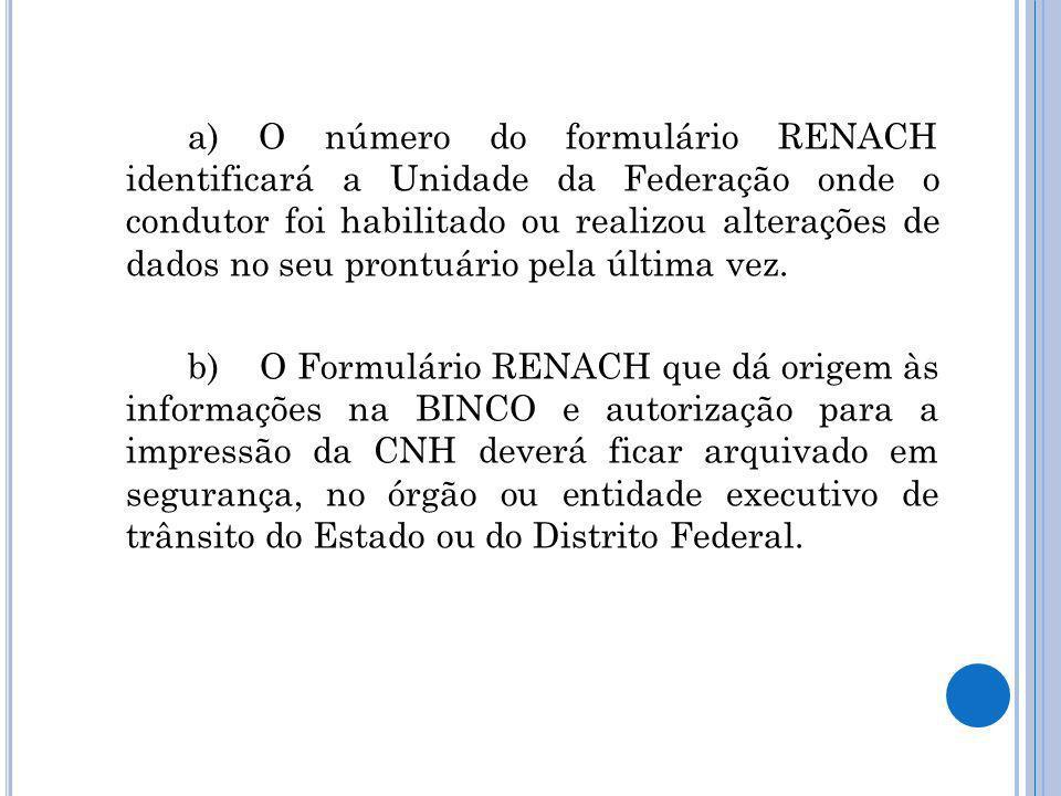a) O número do formulário RENACH identificará a Unidade da Federação onde o condutor foi habilitado ou realizou alterações de dados no seu prontuário pela última vez.