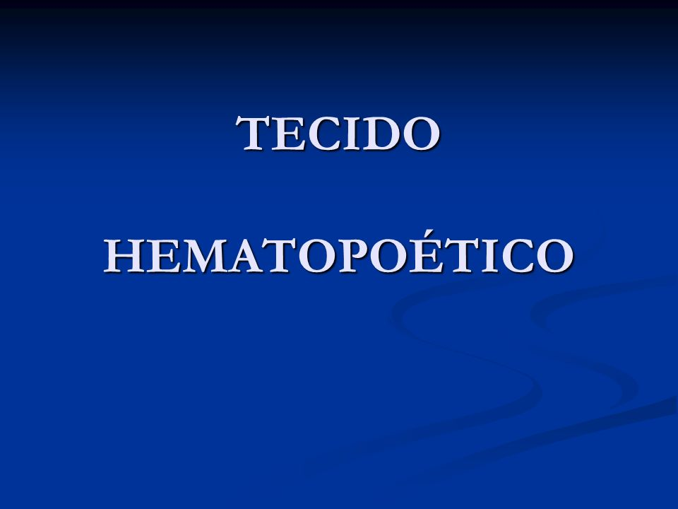 TECIDO HEMATOPOÉTICO