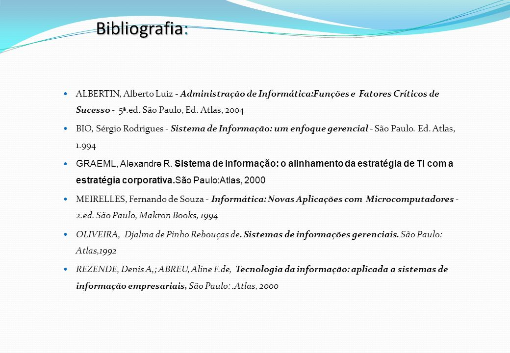 Bibliografia:ALBERTIN, Alberto Luiz - Administração de Informática:Funções e Fatores Críticos de Sucesso - 5ª.ed. São Paulo, Ed. Atlas, 2004.