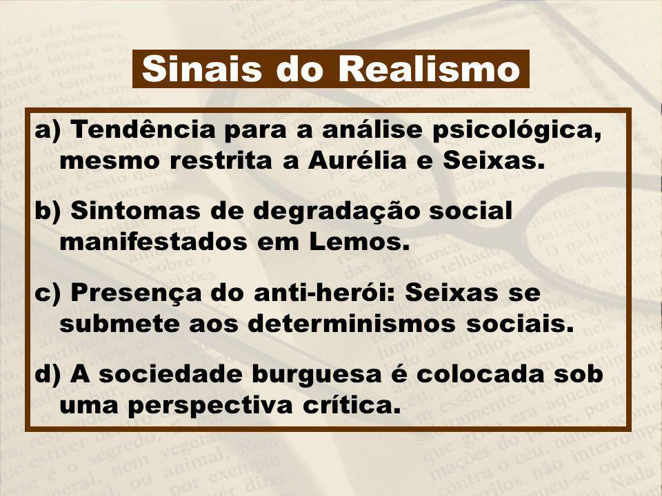 Sinais do Realismo a) Tendência para a análise psicológica, mesmo restrita a Aurélia e Seixas.