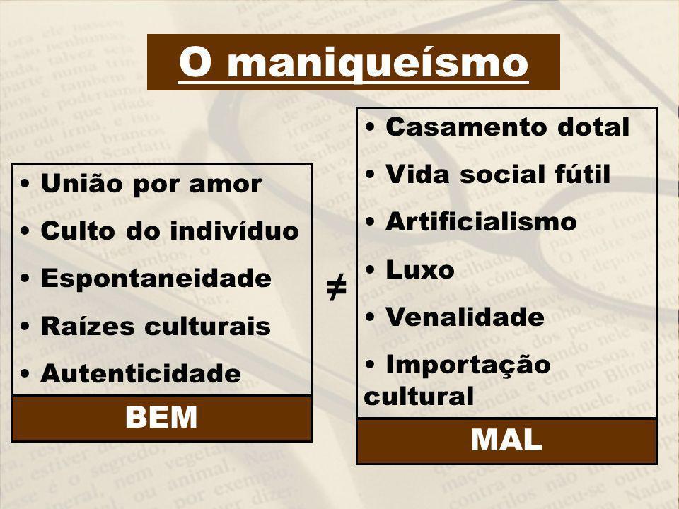 O maniqueísmo ≠ BEM MAL Casamento dotal Vida social fútil