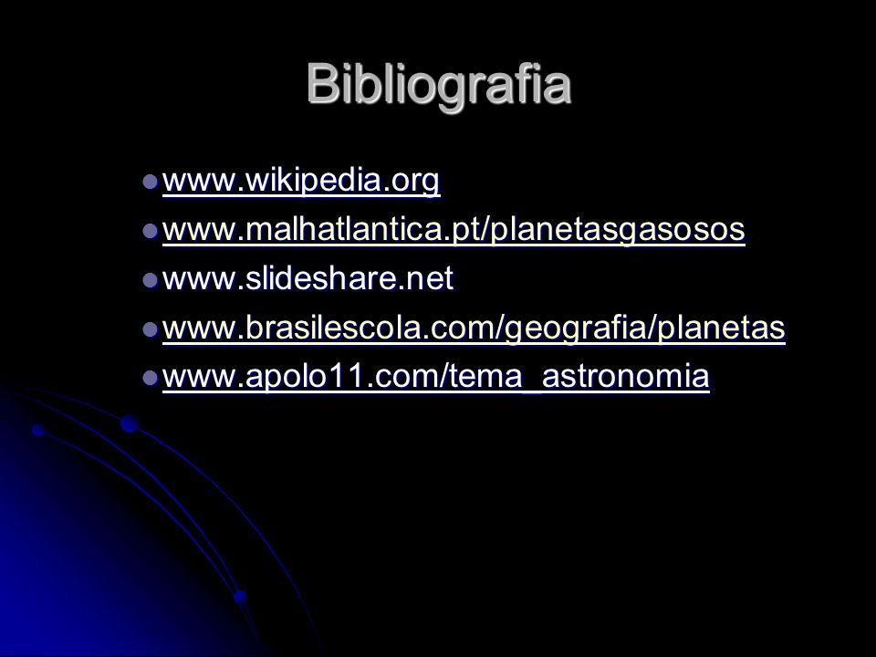 Bibliografia www.wikipedia.org www.malhatlantica.pt/planetasgasosos