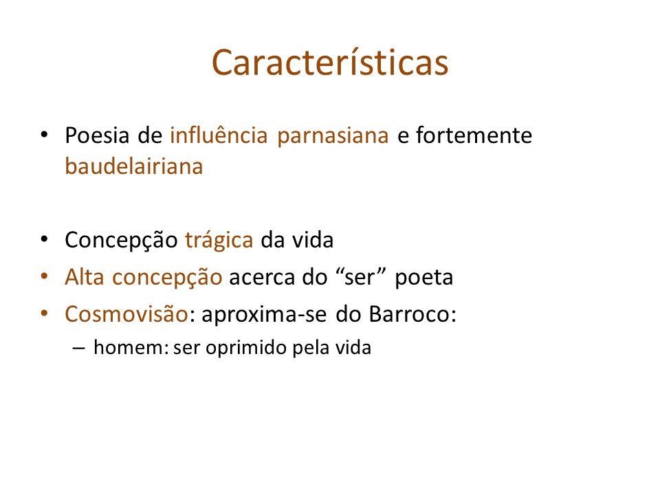 Características Poesia de influência parnasiana e fortemente baudelairiana. Concepção trágica da vida.