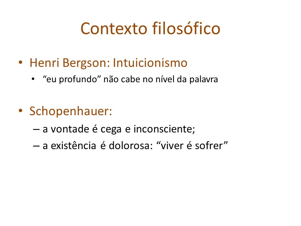 Contexto filosófico Henri Bergson: Intuicionismo Schopenhauer: