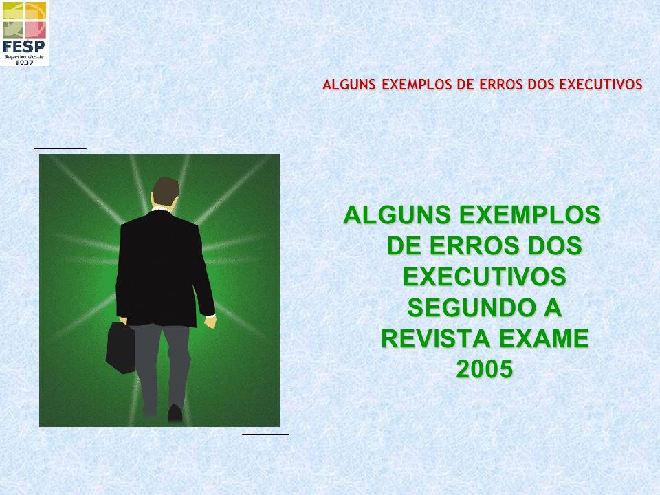 ALGUNS EXEMPLOS DE ERROS DOS EXECUTIVOS SEGUNDO A REVISTA EXAME 2005
