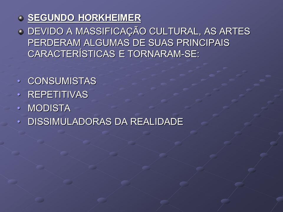 SEGUNDO HORKHEIMER DEVIDO A MASSIFICAÇÃO CULTURAL, AS ARTES PERDERAM ALGUMAS DE SUAS PRINCIPAIS CARACTERÍSTICAS E TORNARAM-SE: