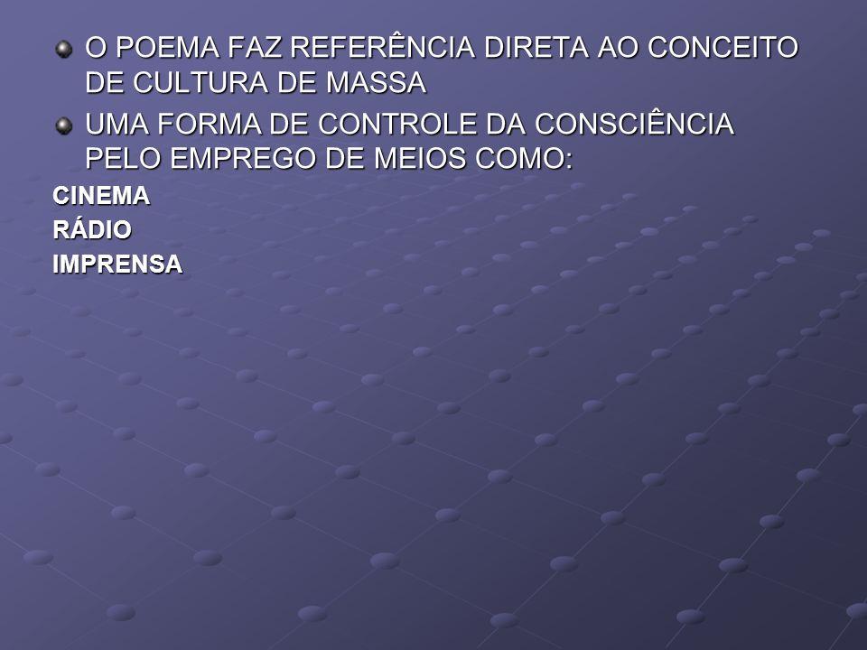 O POEMA FAZ REFERÊNCIA DIRETA AO CONCEITO DE CULTURA DE MASSA