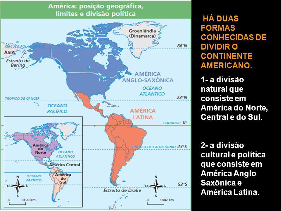 HÁ DUAS FORMAS CONHECIDAS DE DIVIDIR O CONTINENTE AMERICANO.