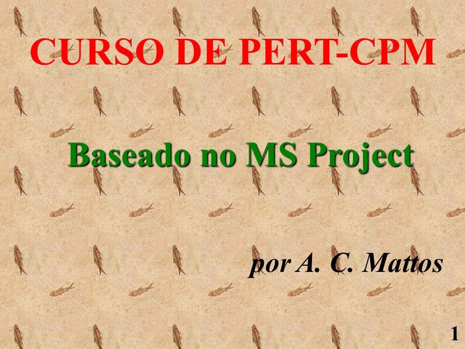 CURSO DE PERT-CPM Baseado no MS Project por A. C. Mattos