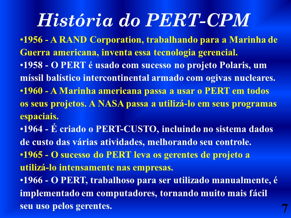 História do PERT-CPM 1956 - A RAND Corporation, trabalhando para a Marinha de Guerra americana, inventa essa tecnologia gerencial.