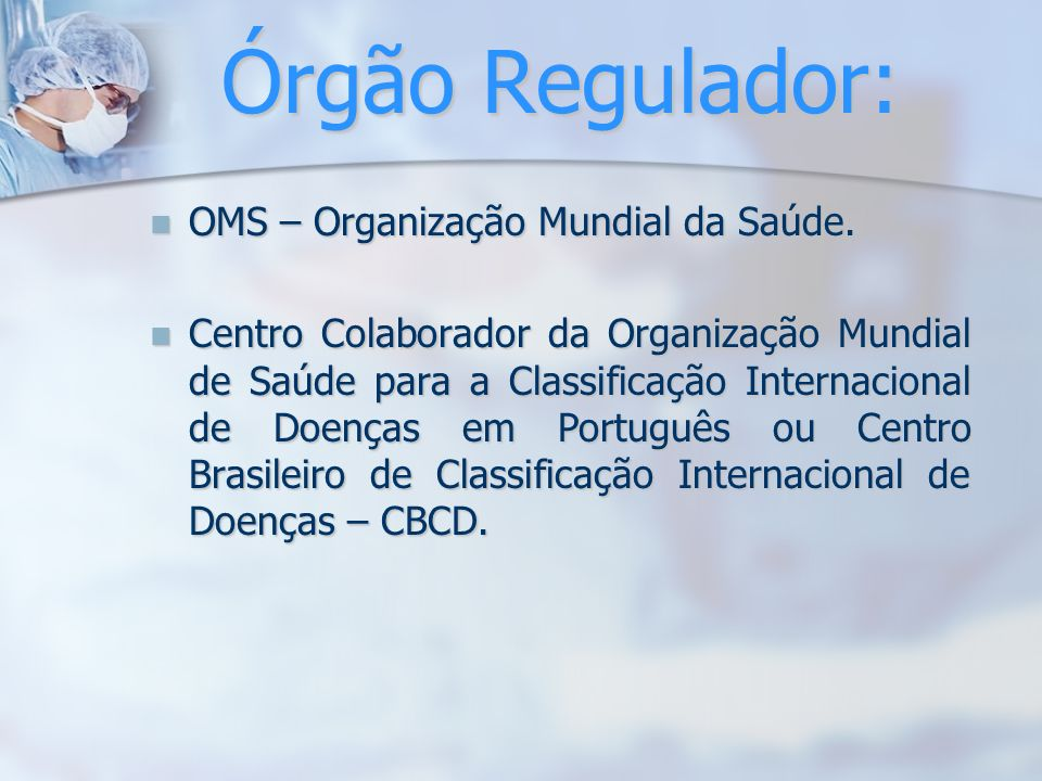 Órgão Regulador: OMS – Organização Mundial da Saúde.