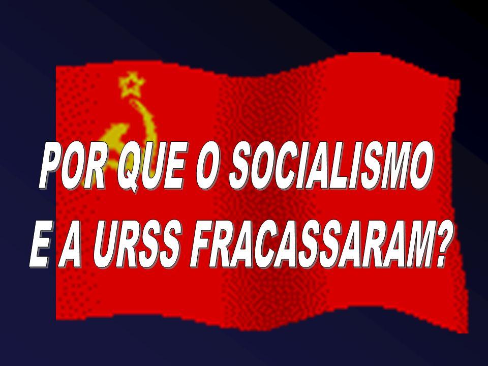 POR QUE O SOCIALISMO E A URSS FRACASSARAM