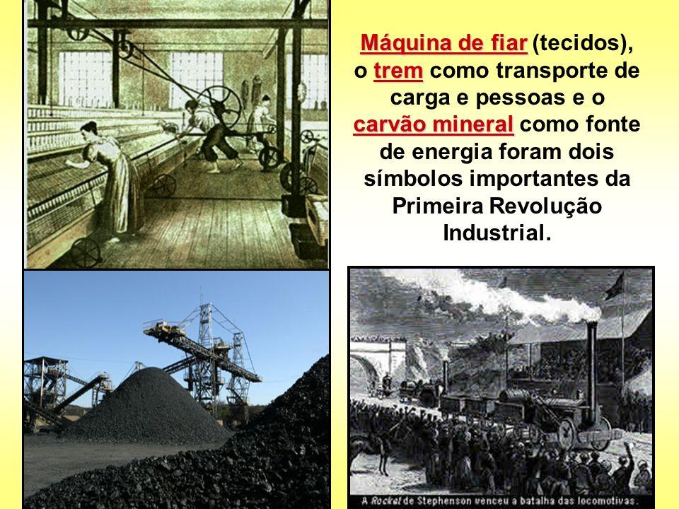 Máquina de fiar (tecidos), o trem como transporte de carga e pessoas e o carvão mineral como fonte de energia foram dois símbolos importantes da Primeira Revolução Industrial.