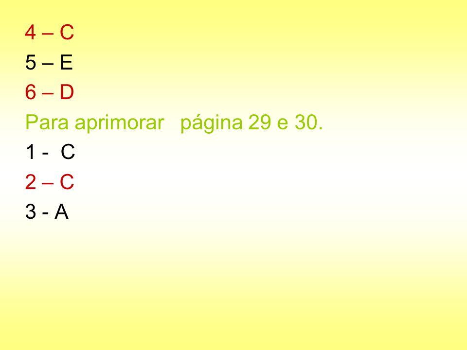 4 – C 5 – E 6 – D Para aprimorar página 29 e 30. 1 - C 2 – C 3 - A