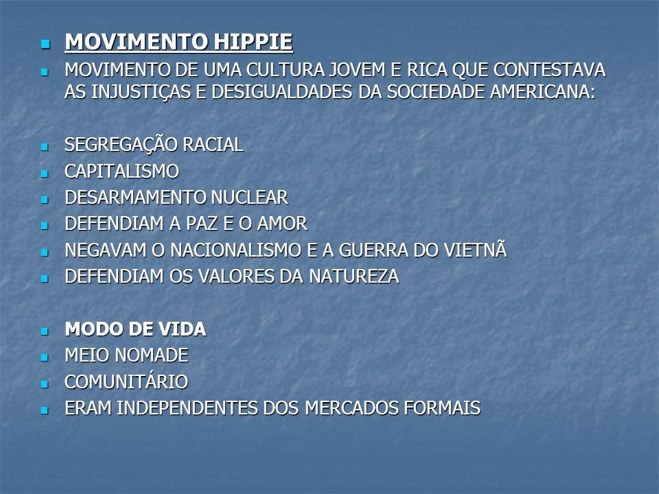 MOVIMENTO HIPPIE MOVIMENTO DE UMA CULTURA JOVEM E RICA QUE CONTESTAVA AS INJUSTIÇAS E DESIGUALDADES DA SOCIEDADE AMERICANA: