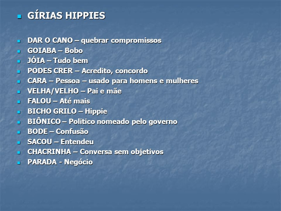 GÍRIAS HIPPIES DAR O CANO – quebrar compromissos GOIABA – Bobo