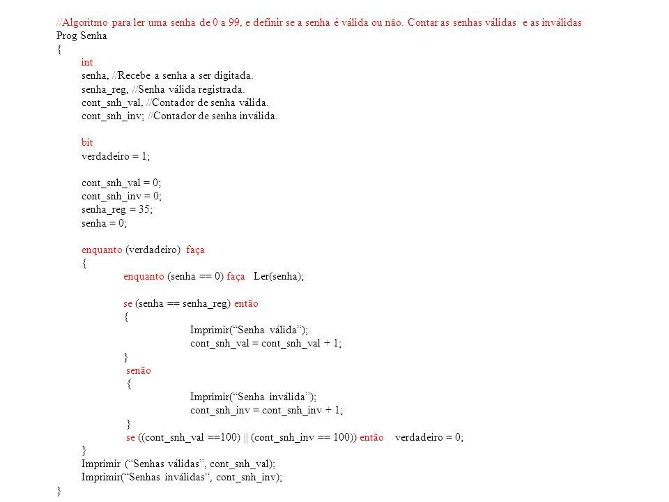 //Algoritmo para ler uma senha de 0 a 99, e definir se a senha é válida ou não. Contar as senhas válidas e as inválidas