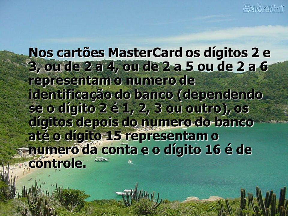 Nos cartões MasterCard os dígitos 2 e 3, ou de 2 a 4, ou de 2 a 5 ou de 2 a 6 representam o numero de identificação do banco (dependendo se o dígito 2 é 1, 2, 3 ou outro), os dígitos depois do numero do banco até o dígito 15 representam o numero da conta e o dígito 16 é de controle.