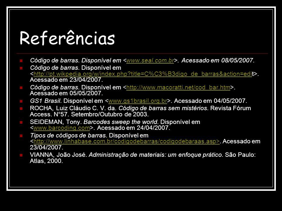 Referências Código de barras. Disponível em <www.seal.com.br>. Acessado em 08/05/2007.