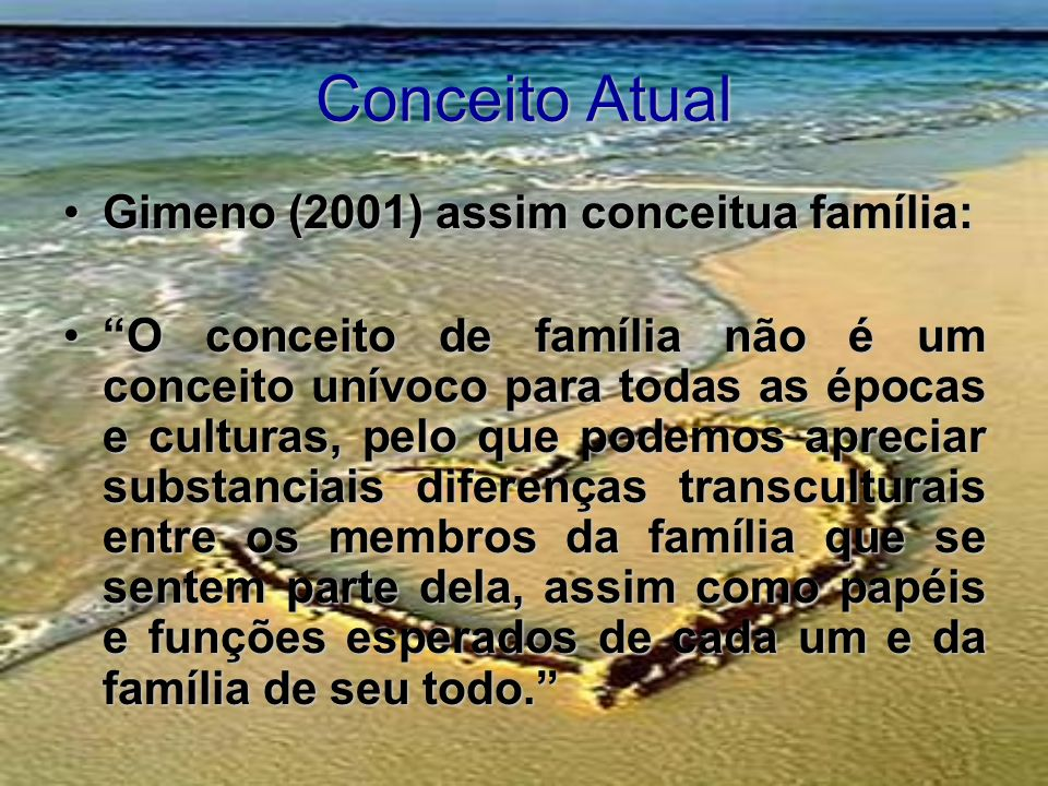 Conceito Atual Gimeno (2001) assim conceitua família: