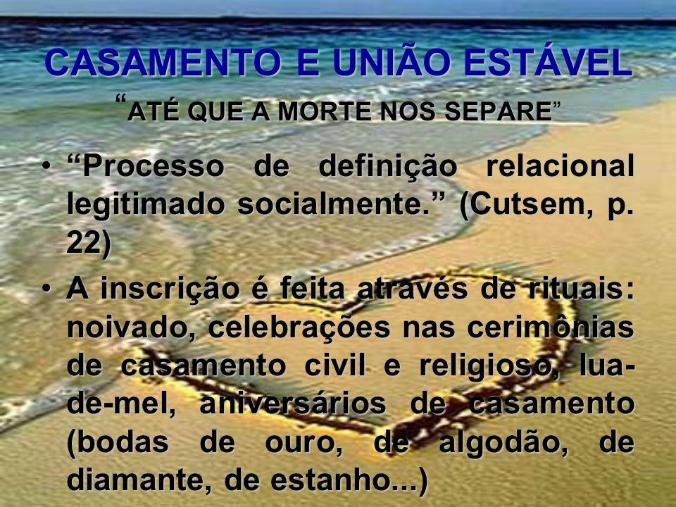 CASAMENTO E UNIÃO ESTÁVEL ATÉ QUE A MORTE NOS SEPARE