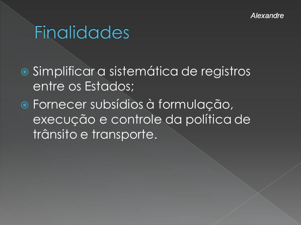 Finalidades Simplificar a sistemática de registros entre os Estados;