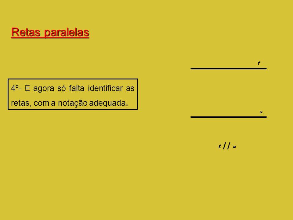 Retas paralelas t 4º- E agora só falta identificar as retas, com a notação adequada. v t // v