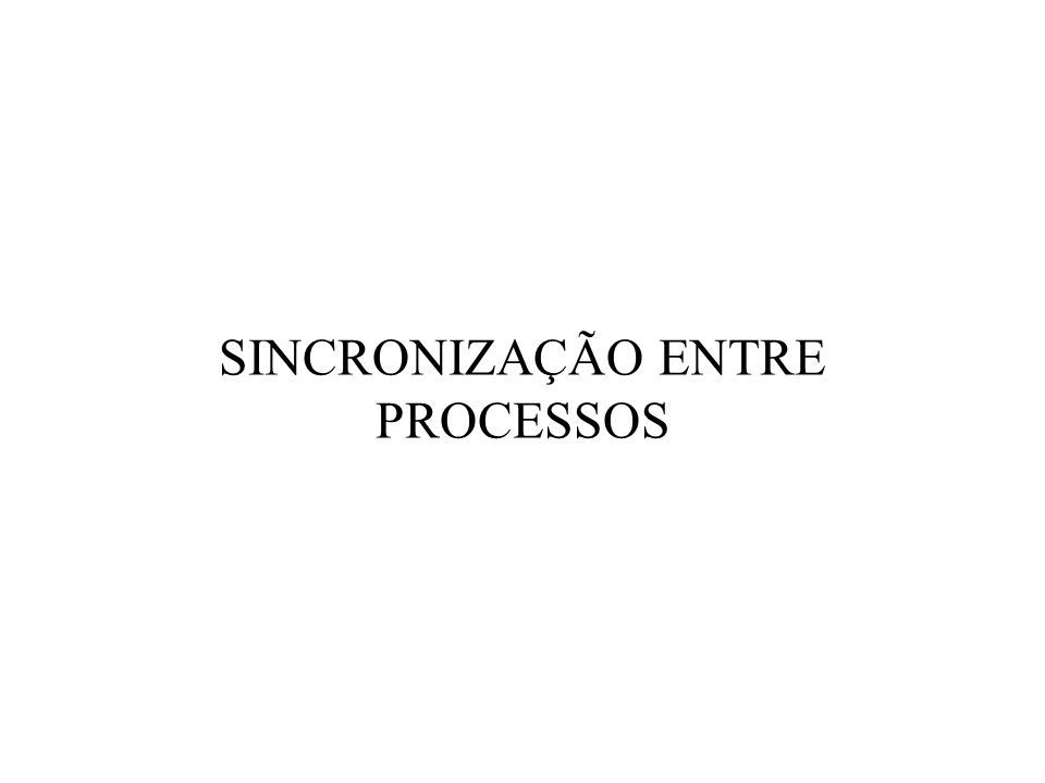 SINCRONIZAÇÃO ENTRE PROCESSOS