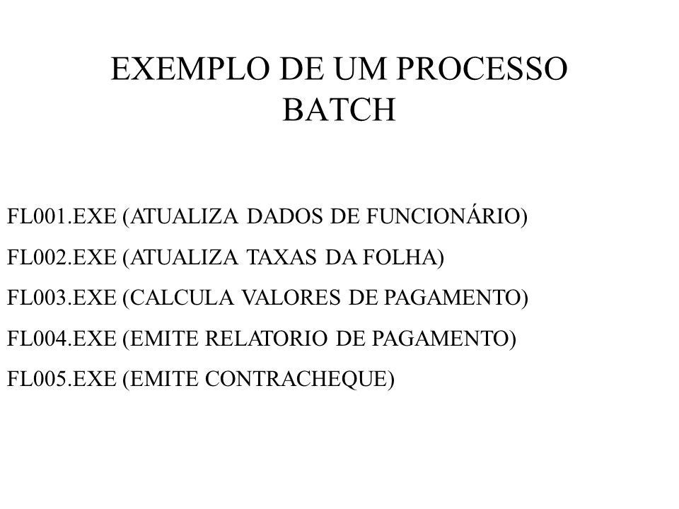 EXEMPLO DE UM PROCESSO BATCH