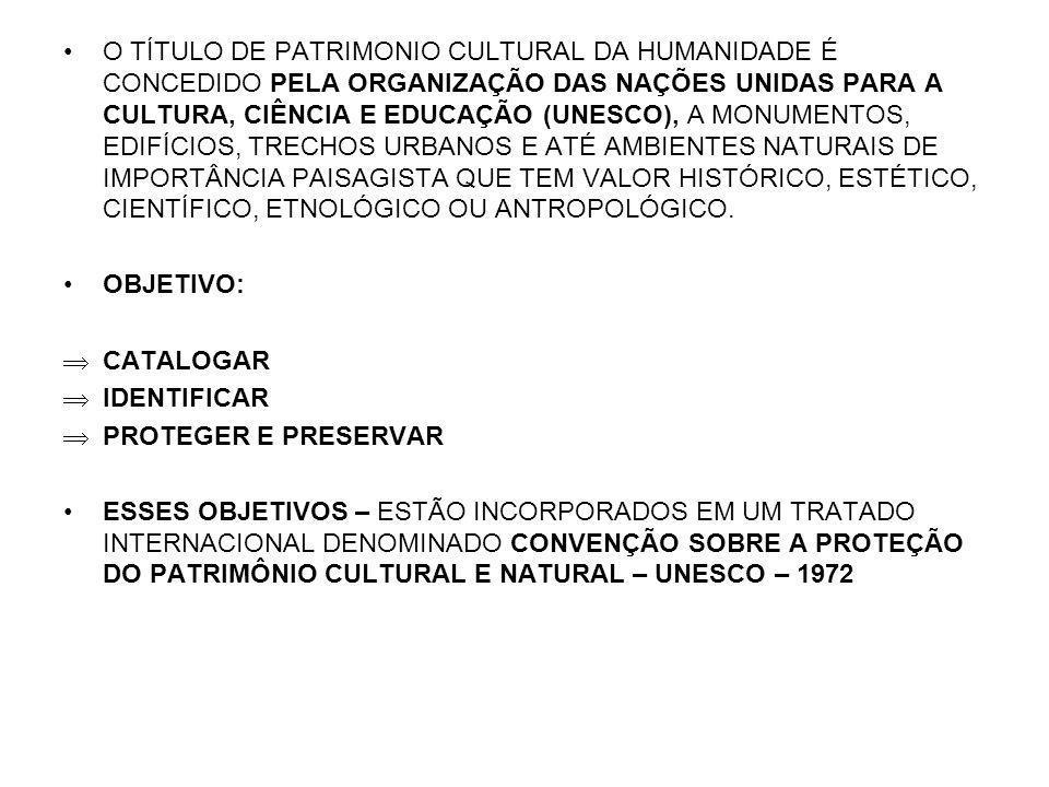 O TÍTULO DE PATRIMONIO CULTURAL DA HUMANIDADE É CONCEDIDO PELA ORGANIZAÇÃO DAS NAÇÕES UNIDAS PARA A CULTURA, CIÊNCIA E EDUCAÇÃO (UNESCO), A MONUMENTOS, EDIFÍCIOS, TRECHOS URBANOS E ATÉ AMBIENTES NATURAIS DE IMPORTÂNCIA PAISAGISTA QUE TEM VALOR HISTÓRICO, ESTÉTICO, CIENTÍFICO, ETNOLÓGICO OU ANTROPOLÓGICO.
