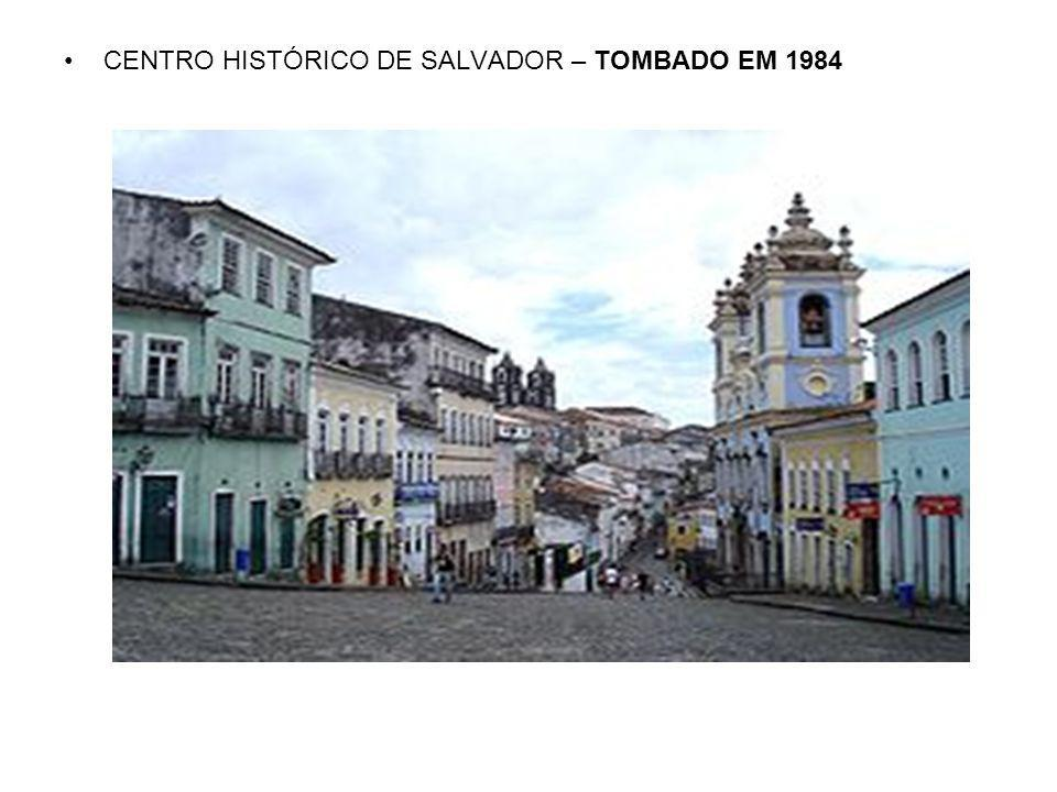CENTRO HISTÓRICO DE SALVADOR – TOMBADO EM 1984