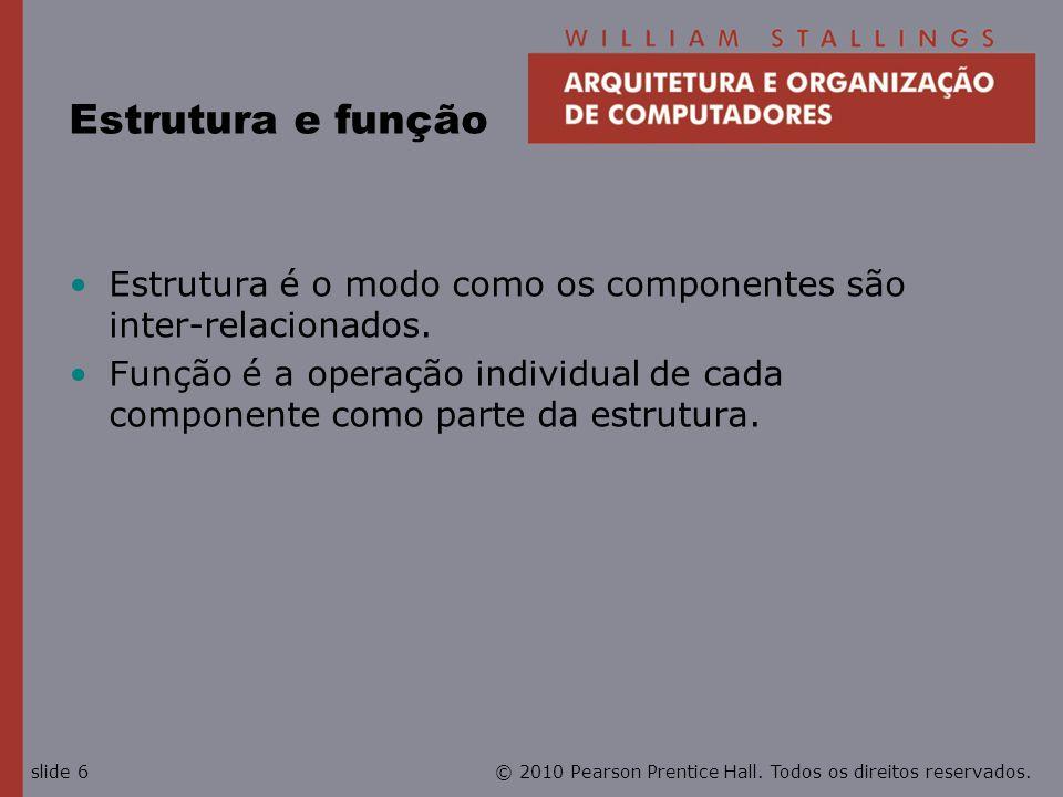 Estrutura e função Estrutura é o modo como os componentes são inter-relacionados.