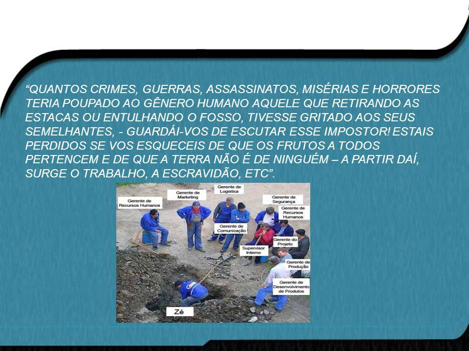 QUANTOS CRIMES, GUERRAS, ASSASSINATOS, MISÉRIAS E HORRORES TERIA POUPADO AO GÊNERO HUMANO AQUELE QUE RETIRANDO AS ESTACAS OU ENTULHANDO O FOSSO, TIVESSE GRITADO AOS SEUS SEMELHANTES, - GUARDÁI-VOS DE ESCUTAR ESSE IMPOSTOR.