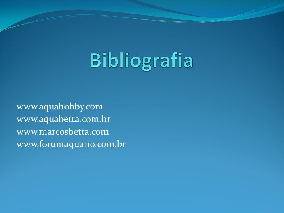 Bibliografia www.aquahobby.com www.aquabetta.com.br