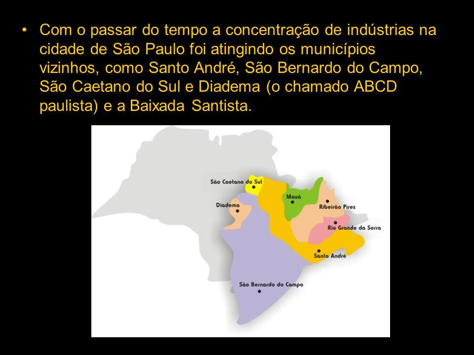 Com o passar do tempo a concentração de indústrias na cidade de São Paulo foi atingindo os municípios vizinhos, como Santo André, São Bernardo do Campo, São Caetano do Sul e Diadema (o chamado ABCD paulista) e a Baixada Santista.