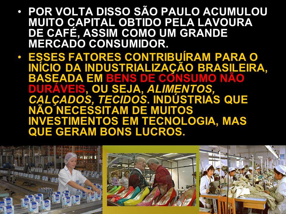POR VOLTA DISSO SÃO PAULO ACUMULOU MUITO CAPITAL OBTIDO PELA LAVOURA DE CAFÉ, ASSIM COMO UM GRANDE MERCADO CONSUMIDOR.