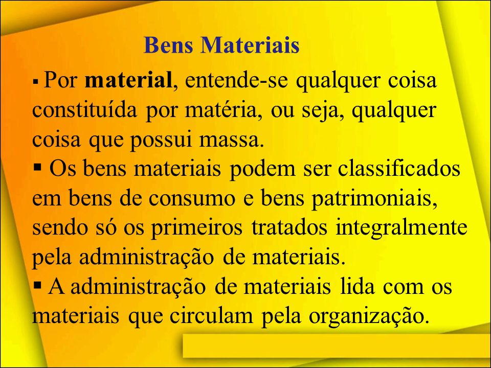 Bens Materiais Por material, entende-se qualquer coisa constituída por matéria, ou seja, qualquer coisa que possui massa.