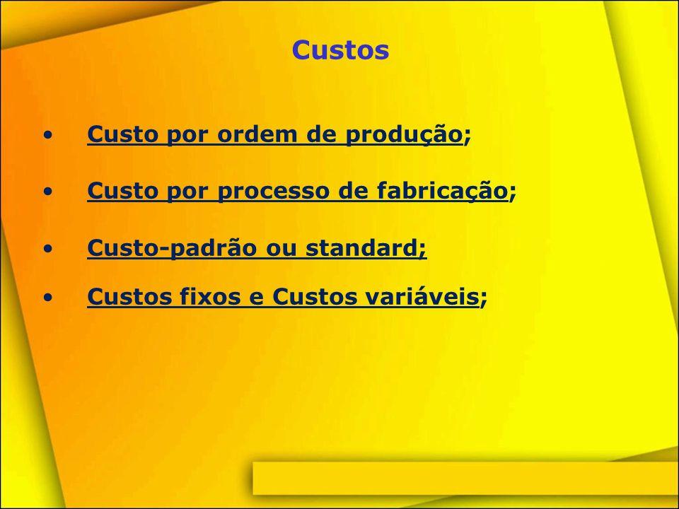 Custos Custo por ordem de produção; Custo por processo de fabricação;