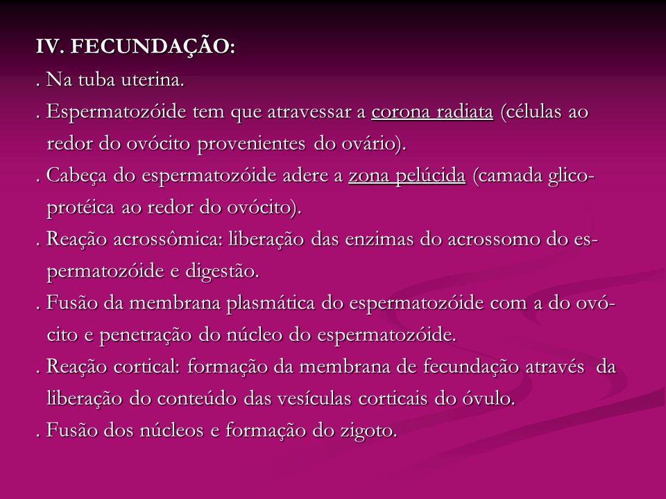 IV. FECUNDAÇÃO: . Na tuba uterina. . Espermatozóide tem que atravessar a corona radiata (células ao.