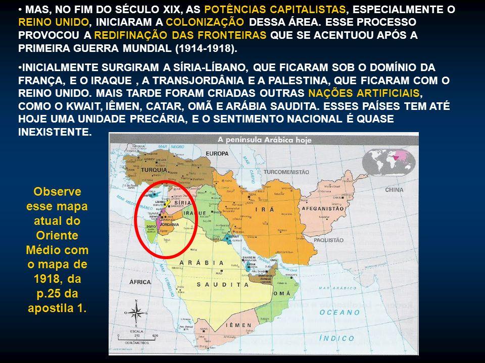 MAS, NO FIM DO SÉCULO XIX, AS POTÊNCIAS CAPITALISTAS, ESPECIALMENTE O REINO UNIDO, INICIARAM A COLONIZAÇÃO DESSA ÁREA. ESSE PROCESSO PROVOCOU A REDIFINAÇÃO DAS FRONTEIRAS QUE SE ACENTUOU APÓS A PRIMEIRA GUERRA MUNDIAL (1914-1918).