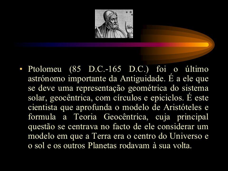 Ptolomeu (85 D.C.-165 D.C.) foi o último astrónomo importante da Antiguidade.